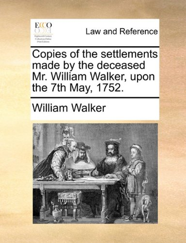 Copies of the settlements made by the deceased Mr. William Walker, upon the 7th May, 1752.