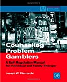 Counseling Problem Gamblers: A Self-Regulation Manual for Individual and Family Therapy (Practical Resources for the Mental Health Professional)