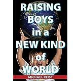Raising Boys in a New Kind of Worldby Michael Reist