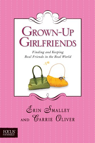 Grown-Up Girlfriends: Finding and Keeping Real Friends in the Real World (Focus on the Family)