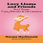 Lucy Llama and Friends: Short Stories, Fuzzy Animals, and Life Lessons | Norma MacDonald