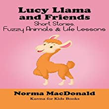 Lucy Llama and Friends: Short Stories, Fuzzy Animals, and Life Lessons Audiobook by Norma MacDonald Narrated by Leigh Akin