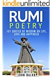 Rumi Poetry: 101 Quotes Of Wisdom On Life, Love And Happiness (Sufi Poetry, Rumi Poetry, Inspirational Quotes, Sufism)