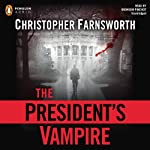 The President's Vampire (       UNABRIDGED) by Christopher Farnsworth Narrated by Bronson Pinchot