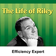 Life of Riley: Efficiency Expert  by Irving Brecher Narrated by William Bendix