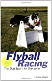 Flyball Racing: The Dog Sport for Everyone Lonnie Olson