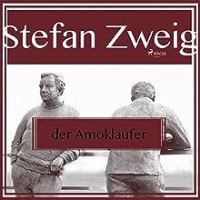 Der Amokläufer Hörbuch von Stefan Zweig Gesprochen von: Reiner Unglaub