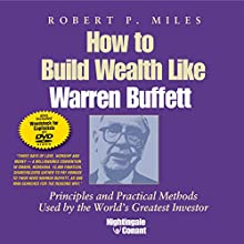 How to Build Wealth Like Warren Buffett: Principles and Practical Methods Used by the World's Greatest Investor  by Robert P. Miles Narrated by Robert Miles