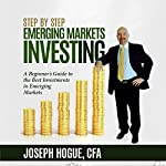 Step by Step Emerging Markets Investing: A Beginner's Guide to the Best Investments in Emerging Markets | Joseph Hogue