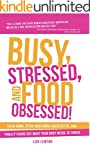 Busy, Stressed, and Food Obsessed!: C...