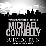 The Suicide Run: Three Harry Bosch Stories (       UNABRIDGED) by Michael Connelly Narrated by Len Cariou