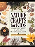 Nature Crafts for Kids: 50 Fantastic Things to Make With Mother Nature's Help (0806983728) by Diehn, Gwen