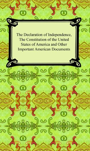 Various - The Declaration of Independence, The Constitution of the United States of America (with Amendments), and other Important American Documents