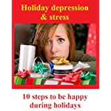 Holiday depression &amp; stress: 10 steps to be happy during holidays - Letting go of holiday stress and depression