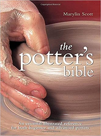 Potter's Bible: An Essential Illustrated Reference for both Beginner and Advanced Potters (Artist/Craft Bible Series) written by Marylin Scott