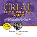 The Best Kept Secrets of Great Communicators System: Nine Secret Weapons to Shine Socially, Uncover Opportunities, and Be Perceived as Smarter, Sharper, and Savvier Speech by Peter Thomson Narrated by Peter Thomson