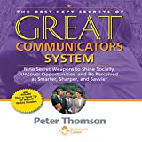The Best Kept Secrets of Great Communicators System: Nine Secret Weapons to Shine Socially, Uncover Opportunities, and Be Perceived as Smarter, Sharper, and Savvier