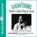 The Everything Martin Luther King Jr. Book: The Struggle, The Dream, The Legacy (       UNABRIDGED) by Jessica McElrath