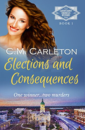 Elections and Consequences (Canton County Chronicles Mysteries Book 1)