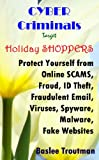 CYBER Criminals Target Holiday SHOPPERS Online SCAMS, Fraud, Identity Theft, Computer Viruses, Spyware, Malware: On-Line Safety Protection (Saving Money, Time, Effort and Resources Book 2)