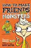 Bates Ron How to Make Friends and Monsters (A Howard Boward Book)