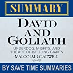 David and Goliath: Underdogs, Misfits, and the Art of Battling Giants by Malcolm Gladwell - Summary, Review, & Analysis |  Save Time Summaries