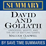 David and Goliath: Underdogs, Misfits, and the Art of Battling Giants by Malcolm Gladwell - Summary, Review, & Analysis