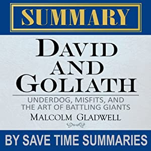 David and Goliath: Underdogs, Misfits, and the Art of Battling Giants by Malcolm Gladwell - Summary, Review, & Analysis | [Save Time Summaries]
