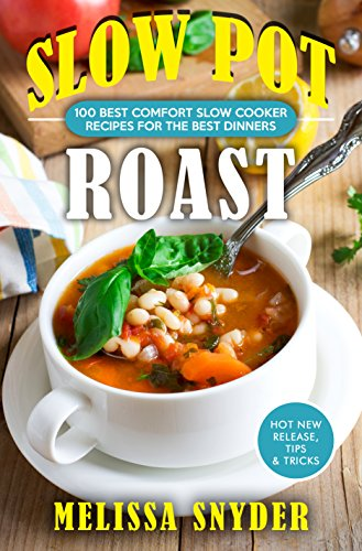 Slow Pot Roast: 100 Minimal Effort & Maximum Comfort Slow Cooker Recipes You'll Ever Need by Melissa Snyder