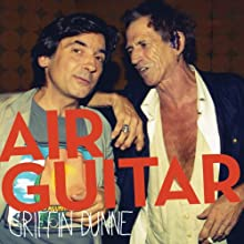 Air Guitar (       UNABRIDGED) by Griffin Dunne Narrated by Griffin Dunne
