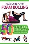Foam Rolling: 50 Exercises for Massag...