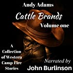 Cattle Brands: A Collection of Western Camp-Fire Stories, Volume 1 | Andy Adams