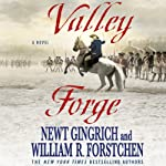 Valley Forge: A Novel (       UNABRIDGED) by Newt Gingrich, William R. Forstchen Narrated by William Dufris, Callista Gingrich
