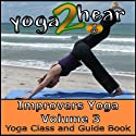 Improvers Yoga, Volume 3: Yoga Class and Guide Book