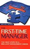 Michael J Morris First Time Manager: The First Steps to a Brilliant Management Career