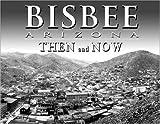 Bisbee Arizona Then and Now