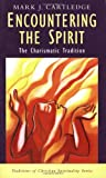Encountering the Spirit: The Charismatic Tradition (Traditions of Christian Spirituality)