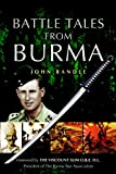 Battle Tales from Burma by John Randle (Brigadier OBE MC)