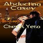 Abducting Casey | Cheryl Yeko