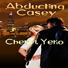 Abducting Casey (       UNABRIDGED) by Cheryl Yeko Narrated by Alan Taylor