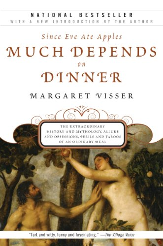 Much Depends on Dinner: The Extraordinary History and Mythology, Allure and Obsessions, Perils and Taboos of an Ordinary Mea by Margaret Visser