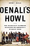 Denalis Howl: The Deadliest Climbing Disaster on Americas Wildest Peak