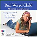Real Wired Child (       UNABRIDGED) by Michael Carr-Gregg Narrated by Michael Carr-Gregg
