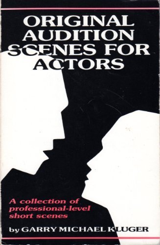 Original Audition Scenes for Actors: A Full Length Book of Professional Dialogs and Monologs