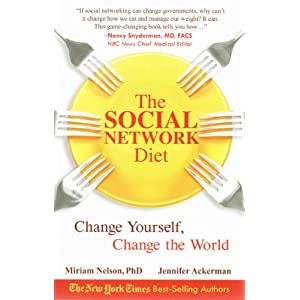 The Social Network Diet the: Change Yourself, Change the World