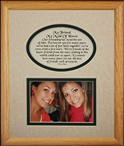 8x10 MY FRIEND, MY MAID OF HONOR Picture & Poetry Photo Gift Frame ~ Cream/Hunter Green Mat ~ Great Matron of Honor Attendant Keepsake Gift!
