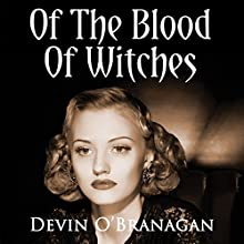 Of the Blood of Witches: A Witch Hunt Novella (The Witch Hunt Series) (       UNABRIDGED) by Devin O'Branagan Narrated by Rebecca Cook