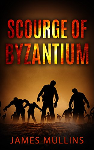 Book: Scourge Of Byzantium (Byzantium Infected Book 1) by James Mullins