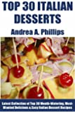 Tried & Tested Top 30 Italian Desserts: Latest Collection of Top 30 Mouth-Watering, Most-Wanted Delicious, Easy And Quick Italian Dessert Recipes (English Edition)