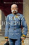 Franz Joseph I: Kaiser von Österreich und König von Ungarn